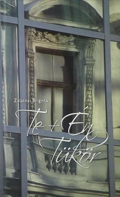 Zalatnai Brigitta - Te + Én Tükör