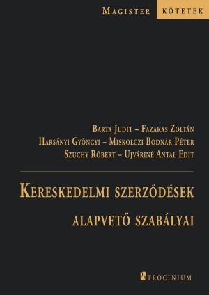 Barta Judit - Fazakas Zolt�n - Hars�nyi Gy�ngyi - Dr. Miskolczi Bodn�r P�ter - Szuchy R�bert - Ujv�rin� Antal Edit - Kereskedelmi szerz�d�sek alapvet� szab�lyai