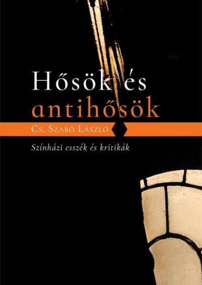 Cs. Szabó László - Hősök és antihősök