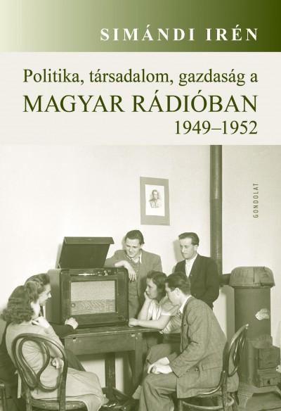 Simándi Irén - Politika, társadalom, gazdaság a Magyar Rádióban 1949-1952