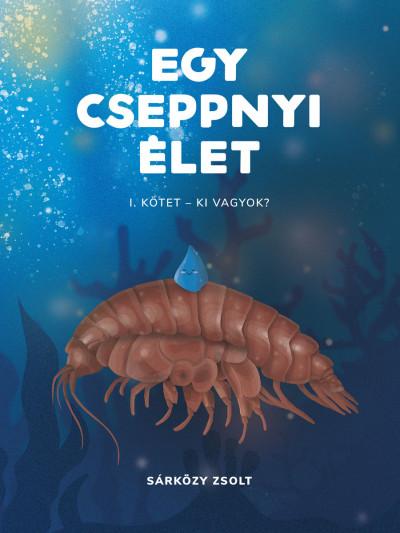 Sárközy Zsolt - Kalocsai Judit  (Szerk.) - Egy cseppnyi élet