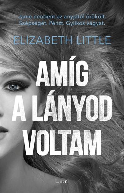 Elizabeth Little - Amíg a lányod voltam