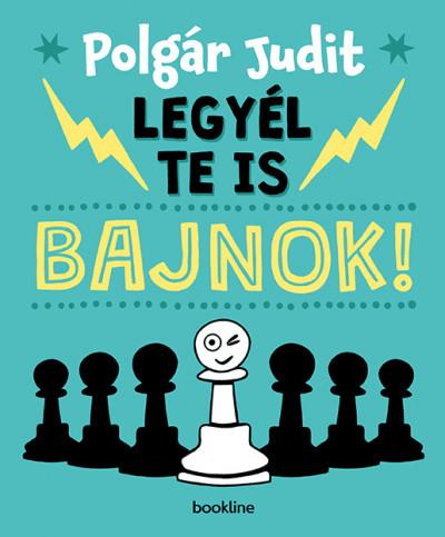 Polgár Judit - Legyél te is bajnok!