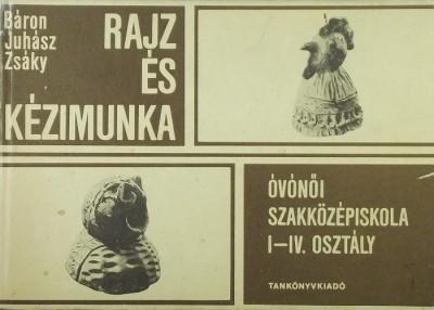 Báron László - Juhász Antal - Zsáky István - Rajz és kézimunka