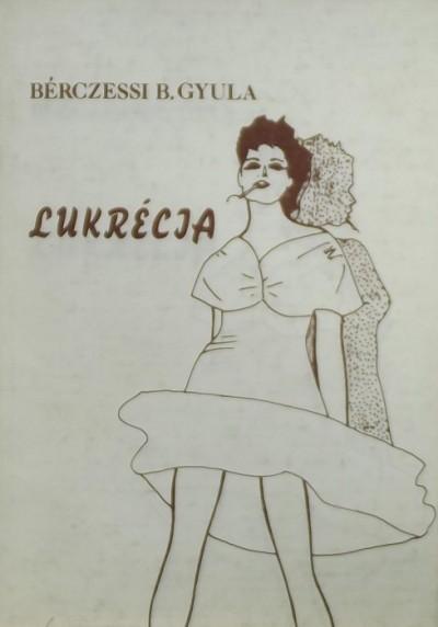 Bérczessy B. Gyula - Lukrécia