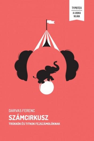 Darvas Ferenc - Számcirkusz - Trükkök és titkok fejszámolóknak