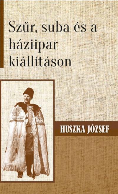 Huszka József - Szűr, suba és a háziipar kiállításon