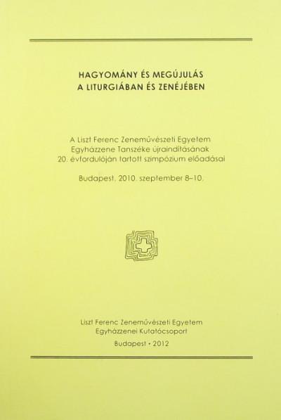 Kovács Andrea  (Szerk.) - Hagyomány és megújulás a liturgiában és zenéjében
