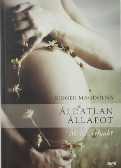 Singer Magdolna - Áldatlan állapot