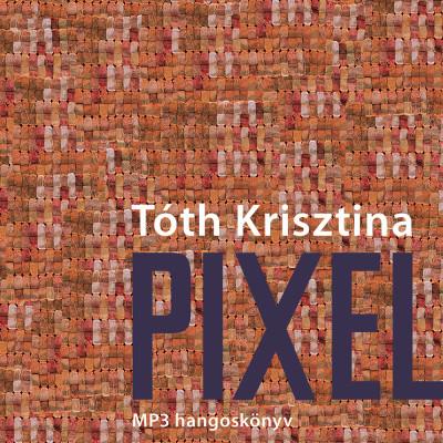 Tóth Krisztina - Pixel - Hangoskönyv