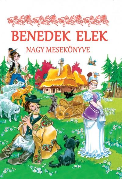 Benedek Elek - Duzs Mária  (Szerk.) - Benedek Elek nagy mesekönyve