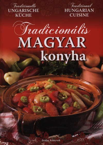 Horváth Ilona - Pelle Józsefné - Piri István - Tóth Gézáné Mogyorósi Magdolna - Tradicionális magyar konyha