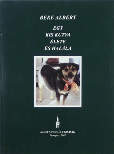 Beke Albert - Egy kis kutya élete és halála