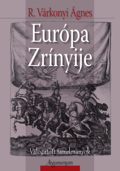 R. Várkonyi Ágnes - Európa Zrínyije