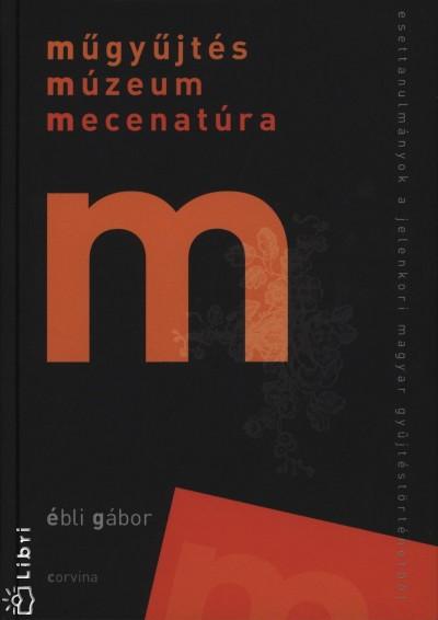 Ébli Gábor - Műgyűjtés - Múzeum - Mecenatúra