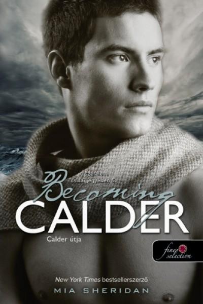 Mia Sheridan - Becoming Calder - Calder útja