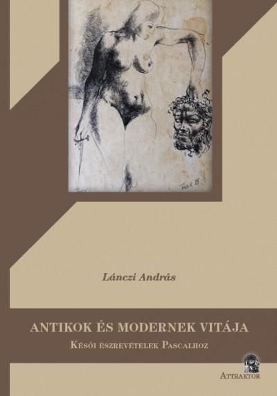 Lánczi András - Antikok és modernek vitája