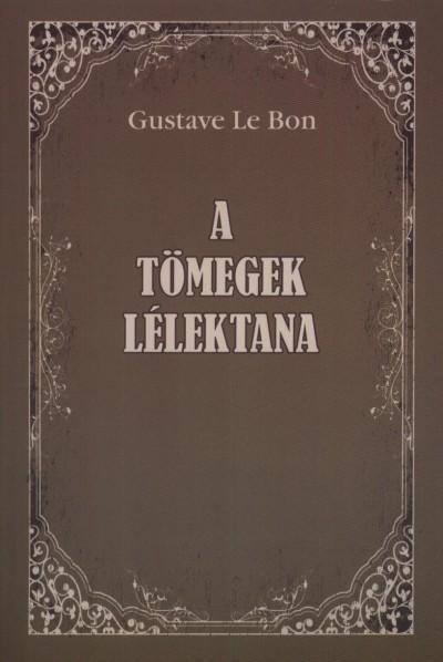 Gustav Le Bon - A tömegek lélektana