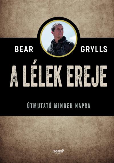 Bear Grylls - A lélek ereje