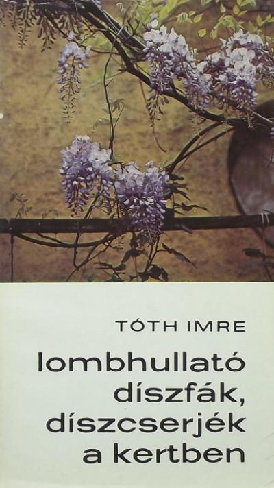 Tóth Imre - Lombhullató díszfák, díszcserjék a kertben