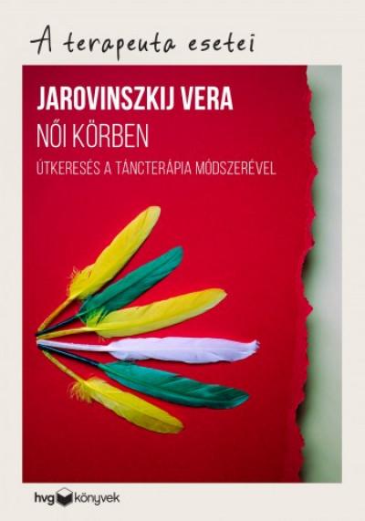 Jarovinszkij Vera - Női körben - Útkeresés a táncterápia módszerével A terapeuta esetei