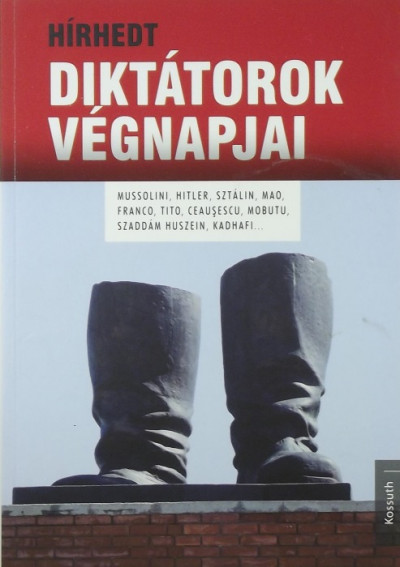 Diane Ducret - Emmanuel Hecht - Hírhedt diktátorok végnapjai