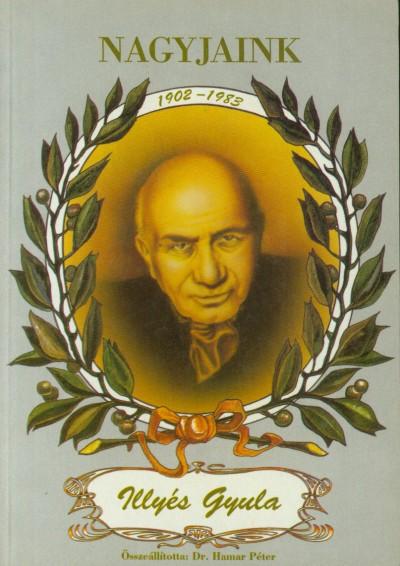 Hamar Péter - Nagyjaink: Illyés Gyula