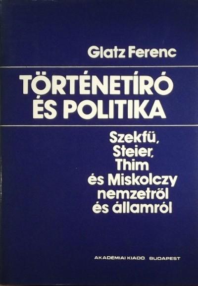 Glatz Ferenc - Történetíró és politika