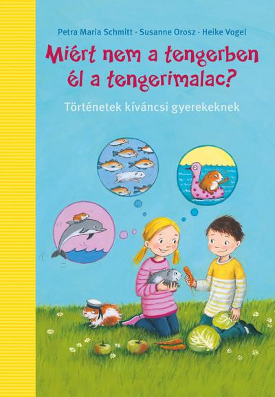 Susanne Orosz - Petra Maria Schmitt - Miért nem a tengerben élnek a tengerimalacok?
