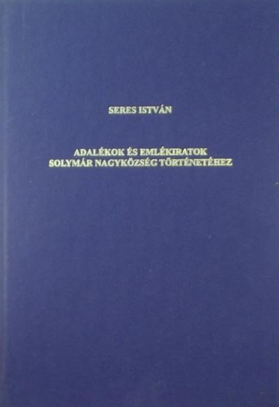 Seres István - Adalékok és emlékiratok Solymár nagyközség történetéhez