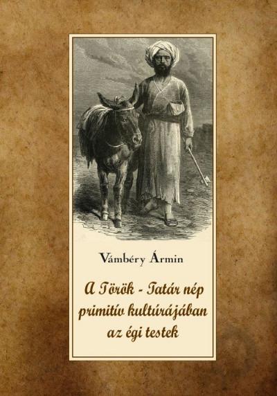 Vámbéry Ármin - A török-tatár nép primitív kultúrájában az égi testek