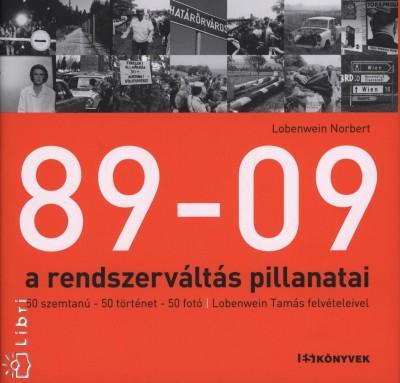 Lobenwein Norbert  (Szerk.) - 89-09  A rendszerváltás pillanatai
