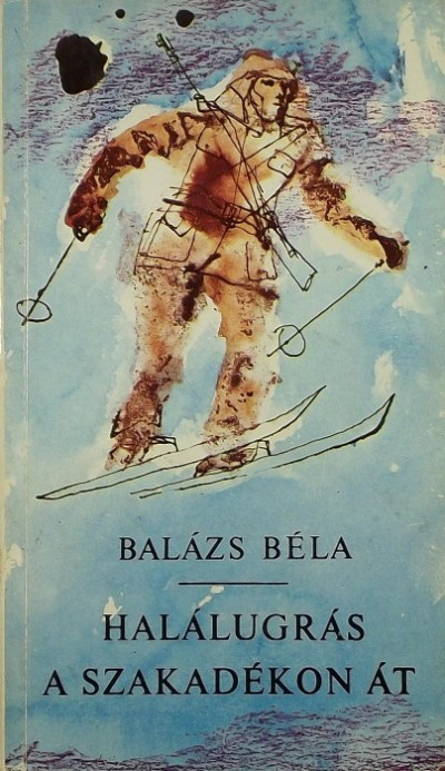 Balázs Béla - Halálugrás a szakadékon át