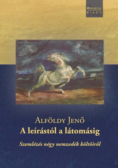 Alföldy Jenő - A leírástól a látomásig