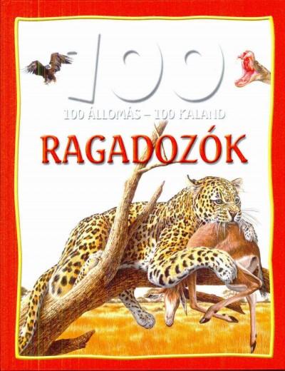 Camilla De La Bedoyere - 100 Állomás - 100 Kaland - Ragadozók