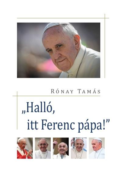 """Rónay Tamás - """"Halló, itt Ferenc pápa"""""""