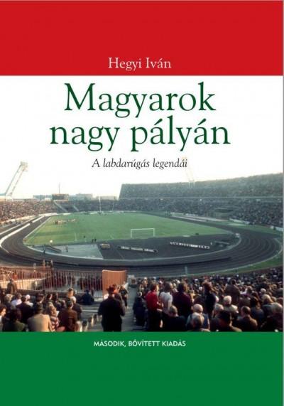 Hegyi Iván - Magyarok nagy pályán - Második, bővített kiadás