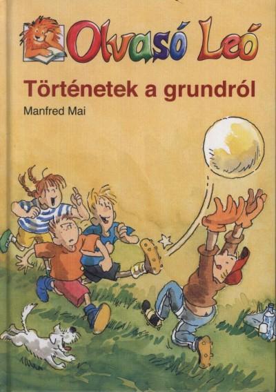 Manfred Mai - Történetek a grundról
