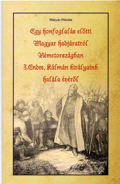 Mátyás Flórián - Egy honfoglalás előtti Magyar hadjáratról Németországban - I.Endre, Kálmán királyaink halála évéről