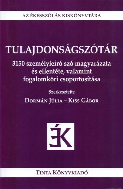 Dormán Júlia - Kiss Gábor - Tulajdonságszótár - Az ékesszólás kiskönyvtára 35.