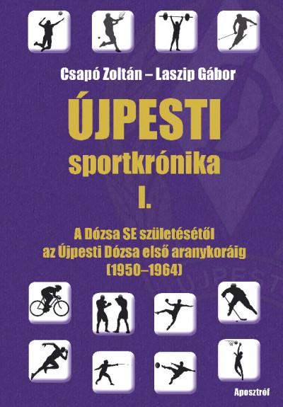 Csapó Zoltán - Laszip Gábor - Újpesti sportkrónika I.