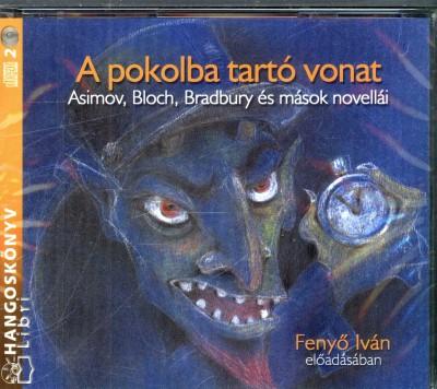 Isaac Asimov - Robert Bloch - Ray Bradbury - Fredric Brown - Eric Frank Russell - Bob Shaw - Fenyő Iván - A pokolba tartó vonat - Hangoskönyv (2 CD)