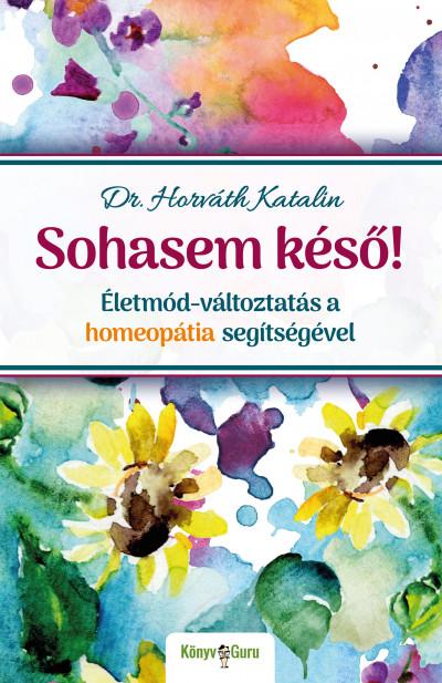 Dr. Horváth Katalin - Sohasem késő!