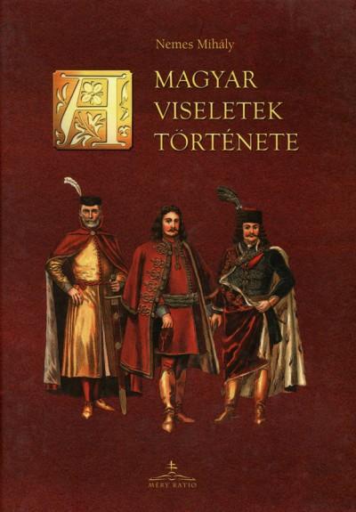 Nemes Mihály - A magyar viseletek története