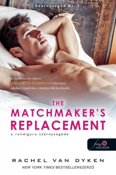 Rachel Van Dyken - The Matchmaker's Replacement - A randiguru szárnysegéde
