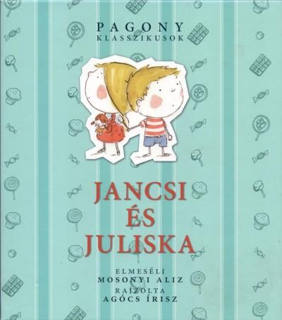 Carl Wilhelm Grimm - Jacob Grimm - Mosonyi Aliz - Jancsi és Juliska