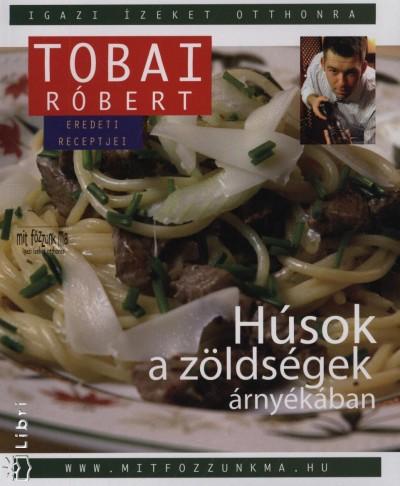 Tobai Róbert - Húsok a zöldségek árnyékában