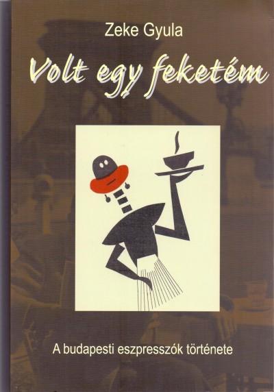 Zeke Gyula - Volt egy feketém