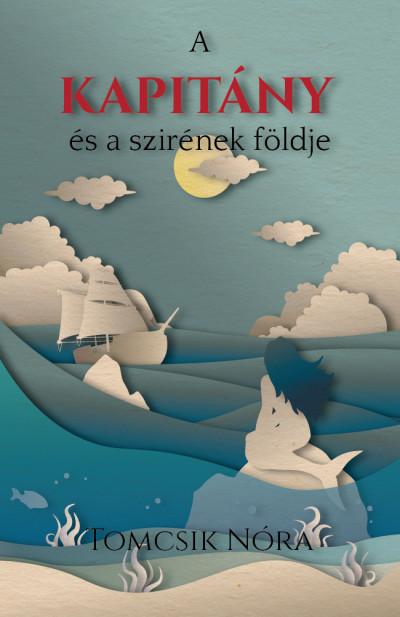 Tomcsik Nóra - A kapitány és a szirének földje