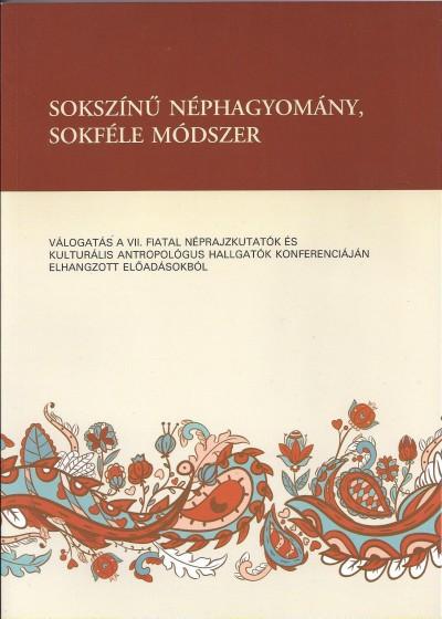 Szőke Anna  (Szerk.) - Sokszínű néphagyomány, sokféle módszer